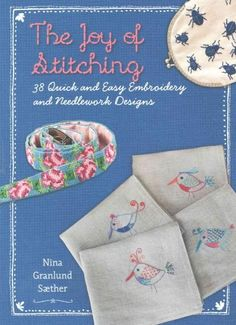 The Joy of Stitching: 38 Quick and Easy Embroidery and Needlework Designs