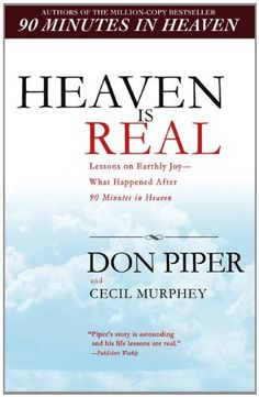 Heaven Is Real: Lessons on Earthly Joy--What Happened After 90 Minutes in Heaven by Don Piper, http://www.amazon.com/dp/0425226468/ref=cm_sw_r_pi_dp_XN2Fqb0N29ZZ9