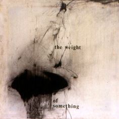 The weight of something