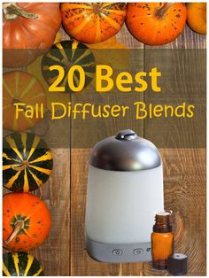 recipes for 20 fall diffuser blends -- easy, non-toxic ways to make your home smell like fall using essential oils