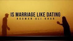 Is Marriage Like Dating - Reminder - Nouman Ali Khan