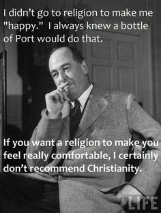 CS Lewis This has been my experience. The Bible has had too many revisions and the religion is built on beliefs stolen from other religions. Raised Baptist, studied the Bible. Great Quotes, Quotes To Live By, Me Quotes, Inspirational Quotes, Cool Words, Wise Words, John Blake, 5 Solas, Just Keep Walking