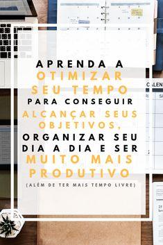 Saiba como #otimizar seu tempo e #organizar sua #rotina para ser muito mais #produtivo e alcançar seus #objetivos