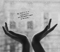 My head is in a cloud of rain and the world it seems so far away........