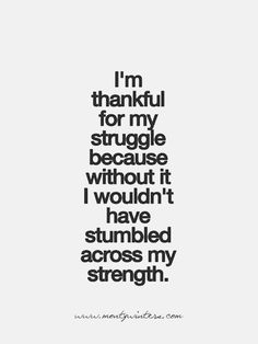 Thankful for the struggles.