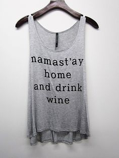 Namastay home and drink wineYou can find Drink wine and more on our website.Namastay home and drink wine In Vino Veritas, Wine Drinks, Alcoholic Drinks, Funny Shirts, Fasion, Style Me, Cute Outfits, Gym Outfits, Just For You