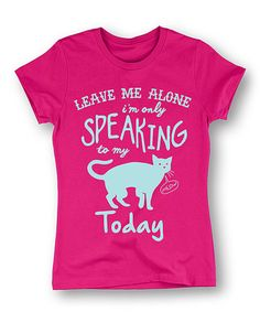 Another great find on #zulily! Hot Pink 'Speaking To My Cat' Fitted Tee #zulilyfinds