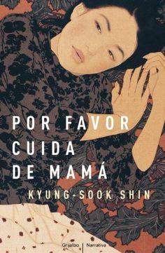 Por favor, cuida de mamá / Kyung-Sook Shin. Cuatro voces distintas revelan sus sentimientos ante la pérdida: la hija, una escritora que se pregunta si supo valorar el sacrificio de su madre; el hijo, que teme no haber vivido a la altura de sus expectativas; el marido, que se siente culpable por haberla dejado atrás; y por último la madre; una mujer humilde y generosa pero también con secretos y deseos escondidos. Llena de emoción; una historia universal sobre la familia que desborda la…