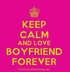 Keep calm and love boyfriend forever