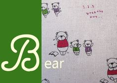 B for bear - these bears are learning how to do yoga. I have a little piece of this fabric tucked away.