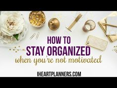 How to Stay Organized When You are Not Motivated - I Heart Planners