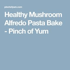 Healthy Mushroom Alfredo Pasta Bake - Pinch of Yum