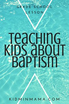 Teaching Kids about Baptism, a grade school/elementary lesson on Baptism