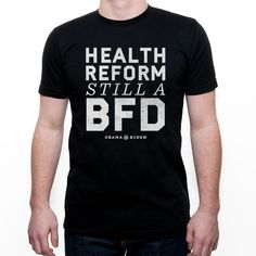 STILL A BFD TEE  (SKU OFA1091)  Stand with President Obama by reminding your friends and family that health care reform is still a BFD. Unisex fit. 100% cotton. Made in the USA.