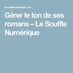 Gérer le ton de ses romans – Le Souffle Numérique Romans, Souffle, Communication, Writing, Blog, Imagination, Films, Internet, Business