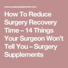 How To Reduce Surgery Recovery Time – 14 Things Your Surgeon Won't Tell You – Surgery Supplements Ankle Surgery, Back Surgery, Spine Surgery, Shoulder Surgery Recovery, Knee Strengthening Exercises, Mommy Makeover, Plastic Surgery, Back Pain, Hip Replacement