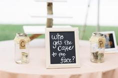 Who gets the cake in the face jars! I love this even more than the 'honeymoon fund' on the gift table! Home Wedding, Wedding Day, Wedding Stuff, Wedding Signs, Wedding Reception, Wedding Photos, Wedding Bells, Wedding Events, Unique Weddings