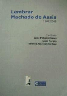 Lembrar Machado de Assis : 1908-2008 / organização, Vania Pinheiro Chaves, Lauro Moreira, Solange Aparecida Cardoso - Lisboa : Centro de Literaturas de Expressão Portuguesa das Universidades de Lisboa, 2009 - Libro + CD