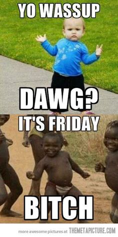 Finally Friday…