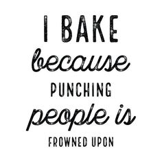 I Bake Because Punching People Script T-Shirt on - Baking Shirts - Ideas of Baking Shirts - I Bake Because Punching People Script T-Shirt on Bakery Quotes, Dessert Quotes, Cookie Quotes, Kitchen Quotes, Funny Signs, Funny Quotes, Funny Cooking Quotes, Motivation, Script