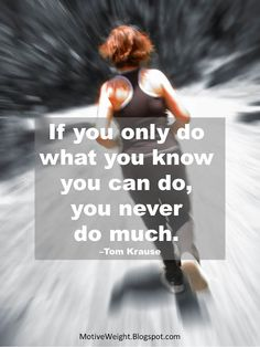 If you only do what you know you can do, you never do much.
