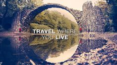 Travel Where You Live