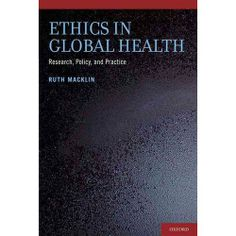 Ethics in global health : research, policy, and practice / Ruth Macklin