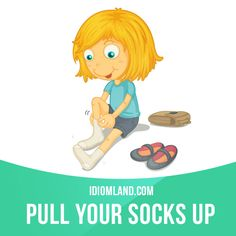 """""""Pull your socks up"""" means """"to improve your work or behaviour"""". Example: He's… …"""