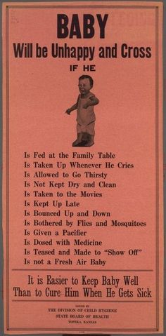 c. 1920 : Baby will be unhappy and cross During this time a lot of people were very gullible, and apparently believed whatever people told them. Because if you have common sense you would know some of these things weren't true. Like really a baby crying because it supposedly didn't have fresh air.