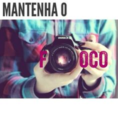 Mantenha o Foco #camera #foco
