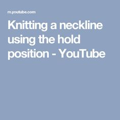 Knitting a neckline using the hold position - YouTube