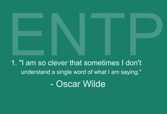 """ENTP: """"I am so clever that sometimes I don't understand a single word of what I am saying."""" -- Oscar Wilde Oscar, I'm with ya dude. Entp Personality Type, Myers Briggs Personality Types, Myers Briggs Personalities, Personality Profile, Infj And Entp, Entj, Single Words, Just In Case, Sayings"""
