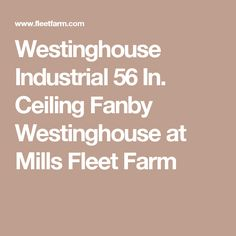 Westinghouse 56 In Ceiling Fanby At Mills Fleet Farm Fan