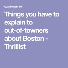 Things you have to explain to out-of-towners about Boston - Thrillist