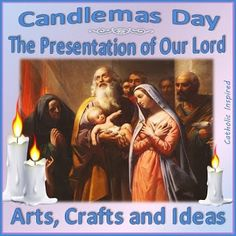 Candlemas ~ The Presentation of our Lord ~ A list of Crafts - Catholic Inspired