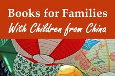 These books cover adoption and Chinese culture for moms, dads, kids, tweens, and teens. Below you will find links to sites that list dozens of books for kids, adults, families, and classrooms.
