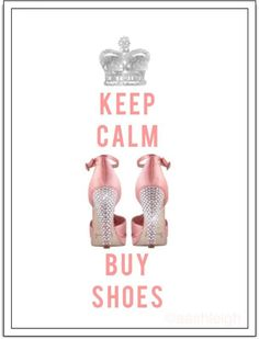 Keep Calm & Buy Shoes :) Absolutely Crazy Shoes, Me Too Shoes, My Motto, Life Motto, Keep Calm Quotes, Everything Pink, Up Girl, Pink Girl, Buy Shoes