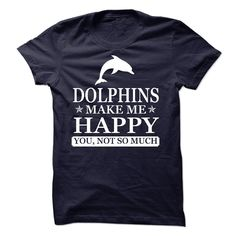 Dolphins Make Me Happy, You Not So Much T-Shirt