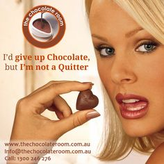I'd give up Chocolate, but I'm not a Quitter :P  #ChocolateLovers, follow us @chocolateroomau
