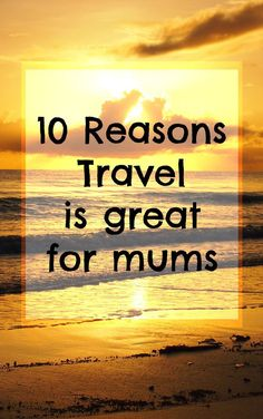 10 reasons travel is great for mums, or dads or anyone with kids.  http://worldtravelfamily.com/long-term-travel-is-great-for-mums-world-travel-family-travel-with-kids-blog/