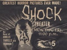 Shock Theater - Mom would let us stay up late on Friday night to watch scary movies. Nightmares to follow!!!!!