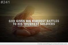 God gives His toughest battles to His strongest soldiers |