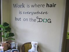 dog grooming qoutes | Great quote, perfect for our salon!