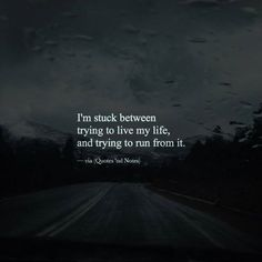 i worked out that you have to run with life not from it. to run from life is to be dead Quotes Deep Feelings, Mood Quotes, True Quotes, Positive Quotes, Motivational Quotes, Inspirational Quotes, Qoutes, Ugly Quotes, Bad Luck Quotes