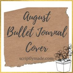 The Complete Beginners Guide to Starting a Bullet Journal- How to Start a Bujo - ScriptlyMade August Bullet Journal Cover, Bullet Journal Cover Ideas, Bullet Journal For Beginners, Bullet Journal Printables, Bullet Journal How To Start A, Journal Covers, Bullet Journal Inspiration, Pilot G2 Pens, Fancy Pens