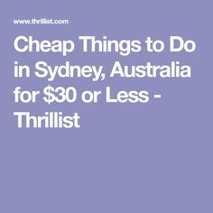 Cheap Things to Do in Sydney, Australia for $30 or Less - Thrillist