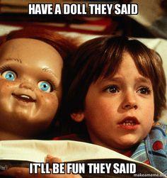 Haha. Chucky creeps me out!