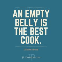 An empty belly is the best ‪ - Estonian Proverb Chef Quotes, Fun Cooking, Proverbs, Empty, The Best, Good Things, Humor, Sayings, Lyrics