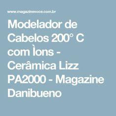 Modelador de Cabelos 200° C com Ìons - Cerâmica Lizz PA2000 - Magazine Danibueno