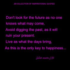 Key To Happiness, The Past, Bring It On, Inspirational Quotes, Day, Inspiring Quotes, Inspirational Quotes About, Inspire Quotes, Inspiring Words